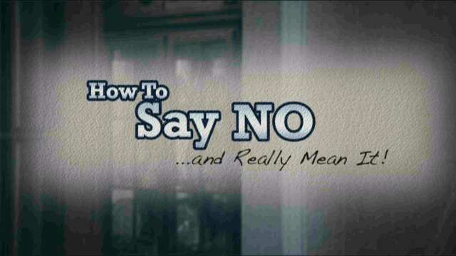 How to Say No and Really Mean It