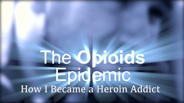 The Opioids Epidemic: How I Became A Heroin Addict